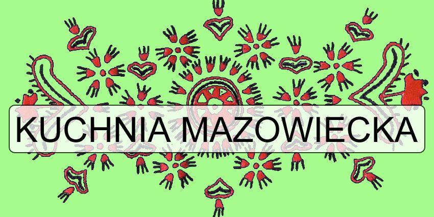 Tradycyjna Kuchnia Mazowiecka I Kurpiowska Przepisy Na