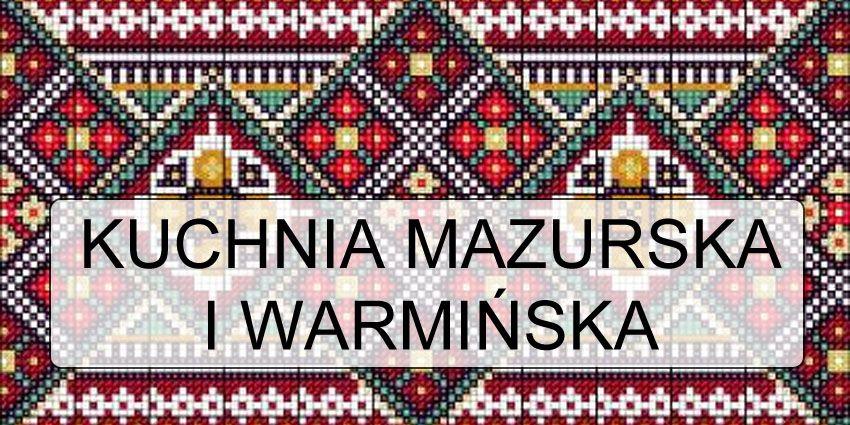Tradycyjna Kuchnia Mazurska I Warmińska Przepisy Ciekawostki